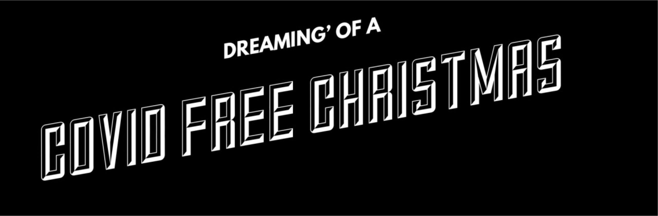 """""""I'm Dreaming' of a COVID Free Christmas (and 2021)"""""""
